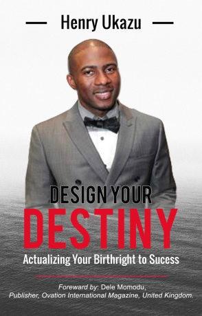 Design Your Destiny By Henry Ukazu